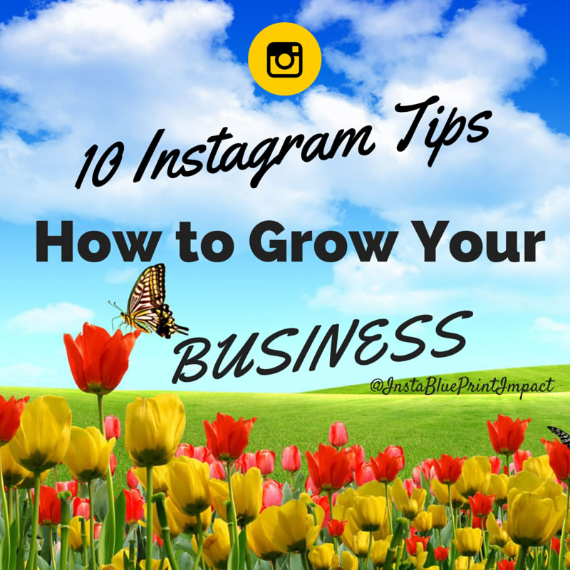 10 Tips On How To Grow Your Business On Instagram.