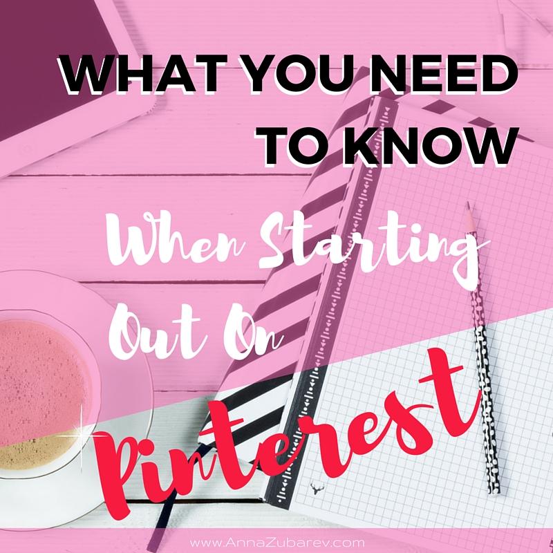 What You Need To Know When Starting Out On Pinterest.