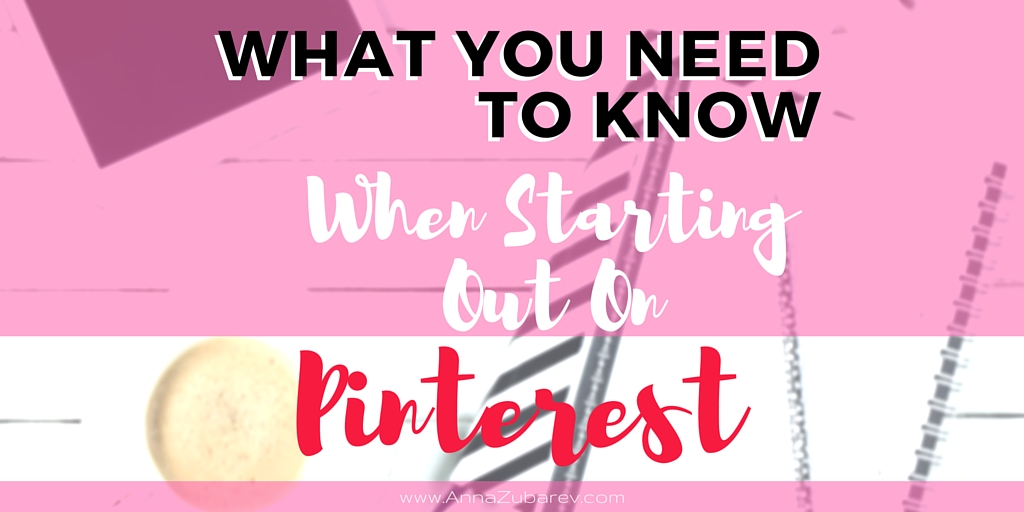 What You Need To Know When Starting Out On Pinterest. via @annalzubarev