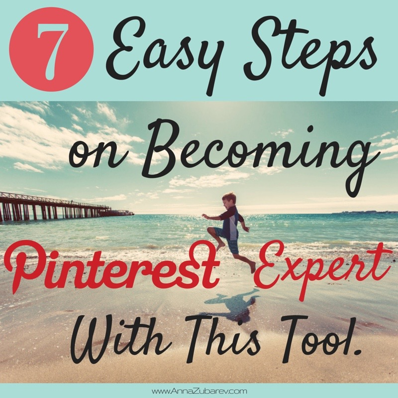 7 Simple Steps on Becoming A Pinterest Expert With This Tool.