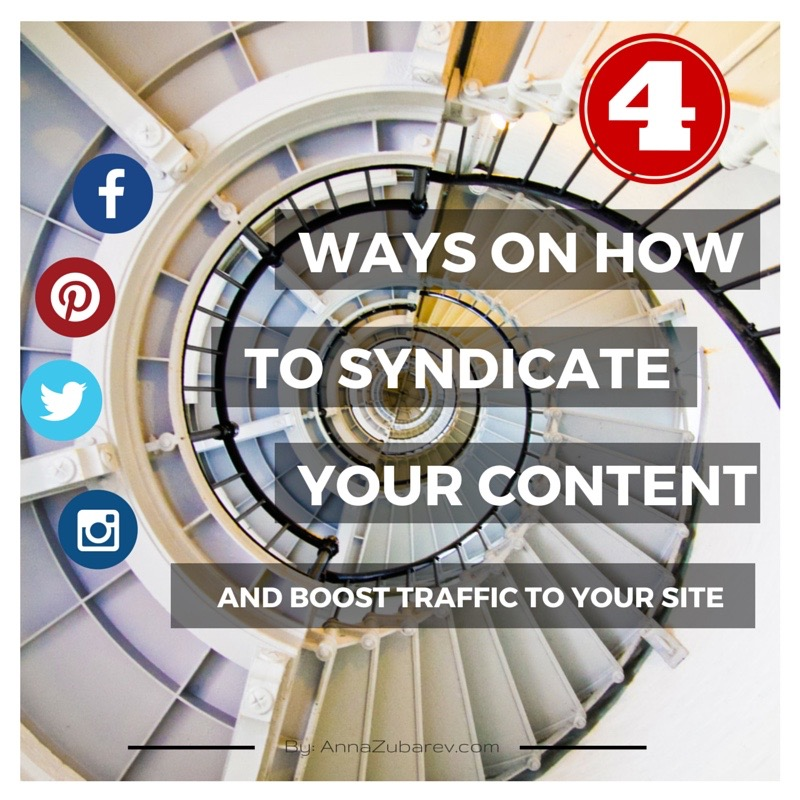 4 Ways On How To Syndicate Your Content And Boost Traffic To Your Site.