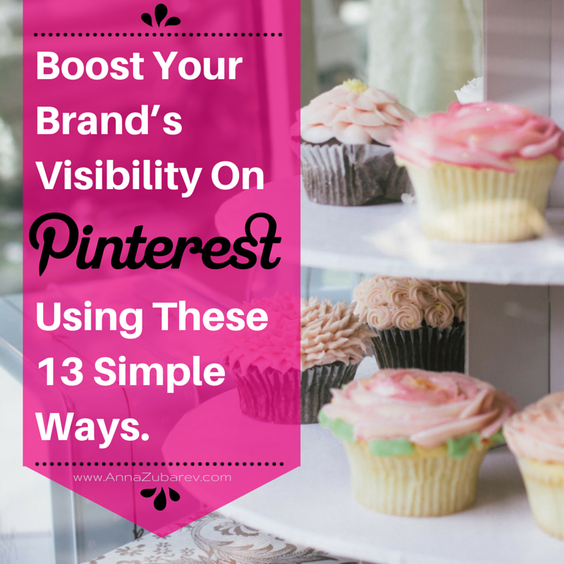 Boost Your Brand's Visibility On Pinterest Using These 13 Simple Ways.
