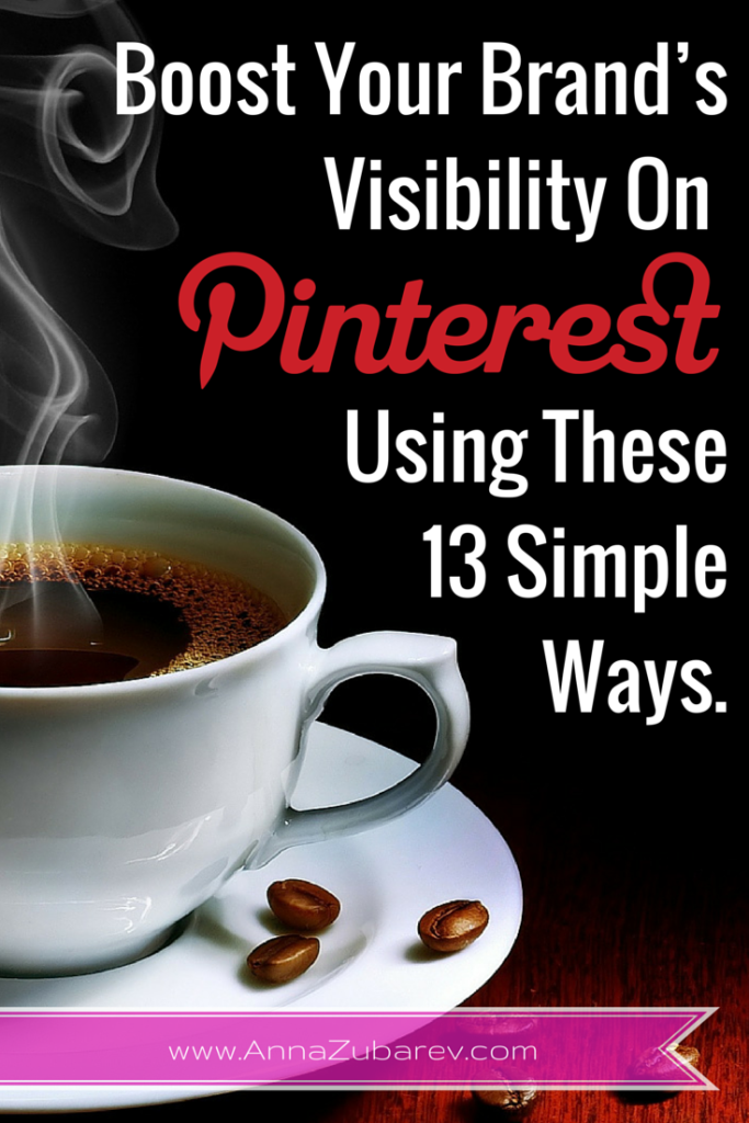 Boost Your Brand's Visibility On Pinterest Using These 13 Simple Ways. via @annazubarev