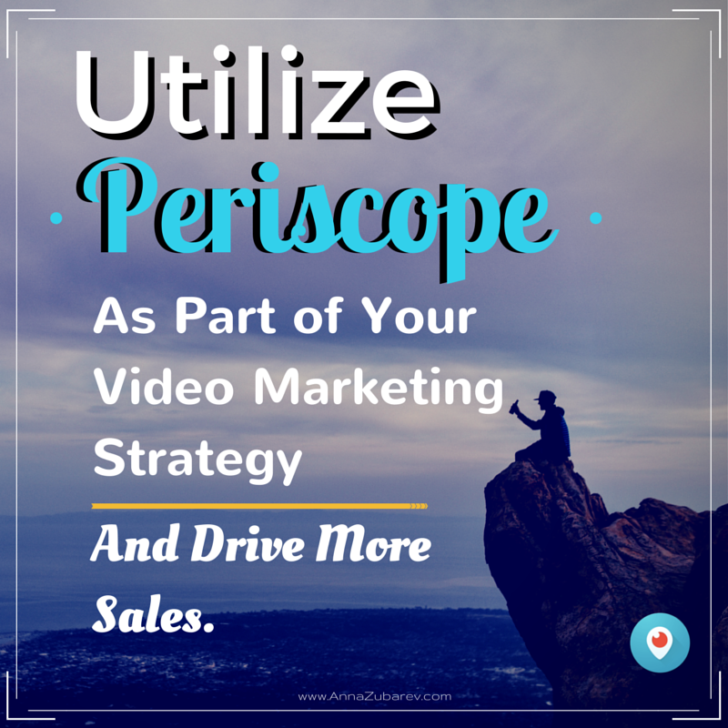 Utilize Periscope As Part Of Your Video Marketing Strategy And Drive More Sales.