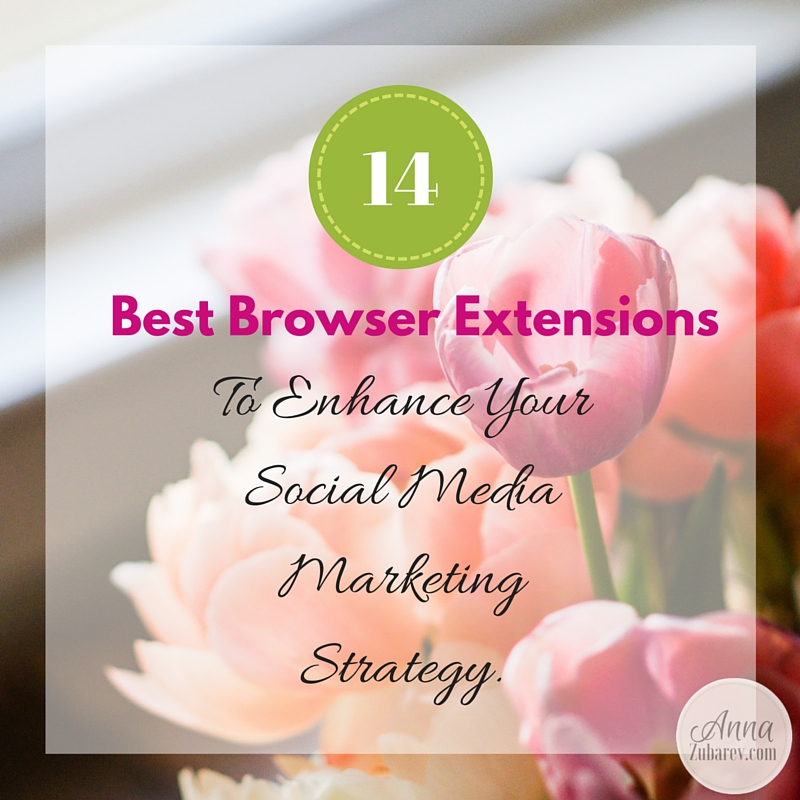 14 Best Browser Extensions To Enhance Your Social Media Marketing Strategy.