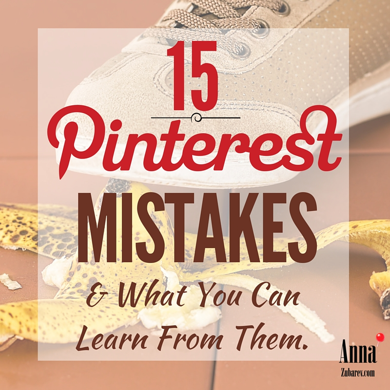 15 Pinterest Mistakes and What You Can Learn From Them.