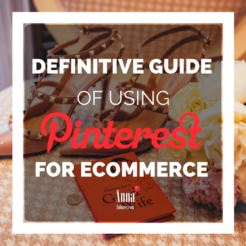 Definitive Guide to Using Pinterest for Ecommerce.
