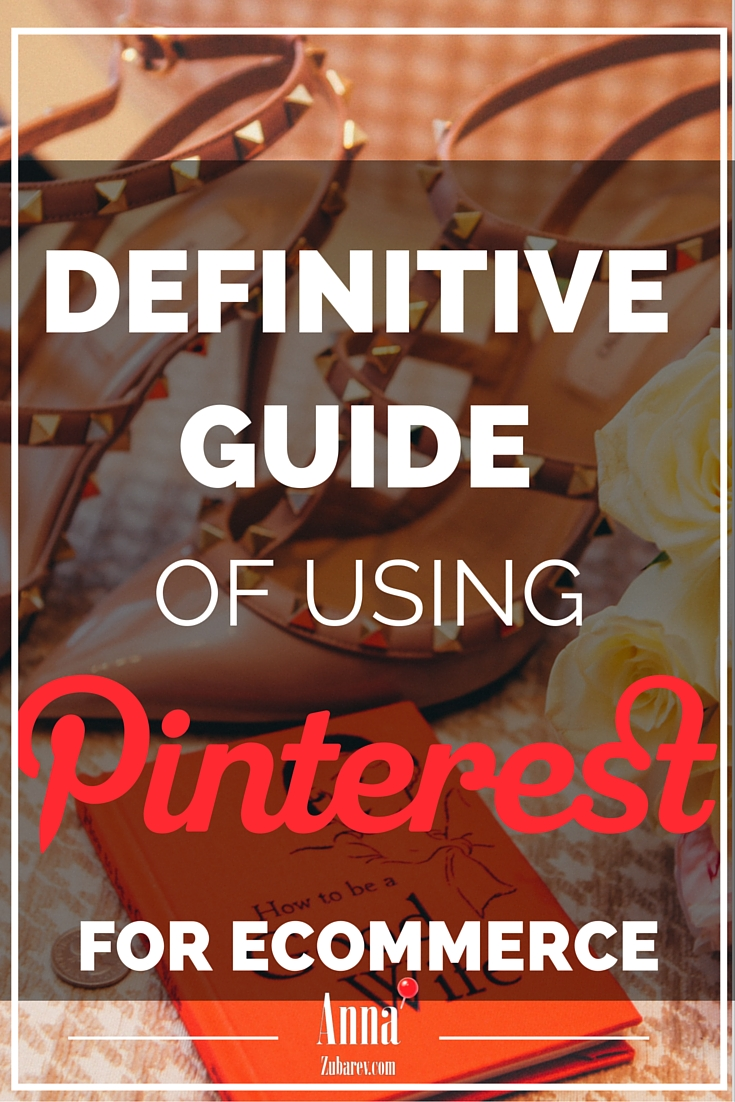 Definitive Guide to Using Pinterest for Ecommerce. via @annazubarev