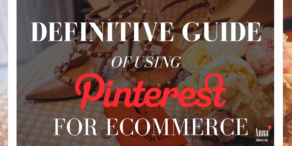 Definitive Guide of using Pinterest for ecommerce. via @annazubarev