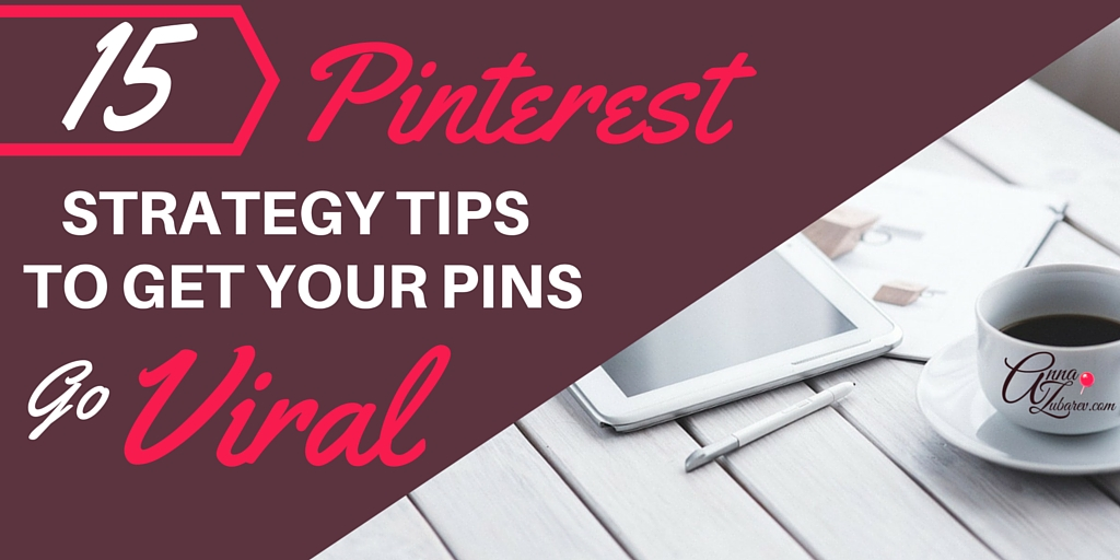 15 Pinterest Strategy Tips To Get Your Pins Go Viral. Via @annazubarev