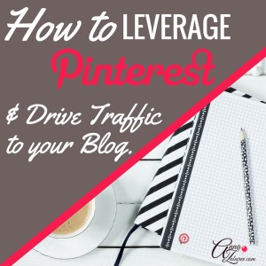 How to Leverage Pinterest And Drive Traffic To Your Blog
