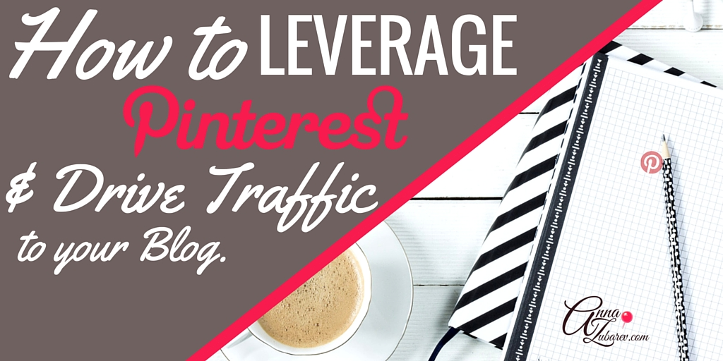 How to Leverage Pinterest and Drive Traffic to Your Blog @annazubarev