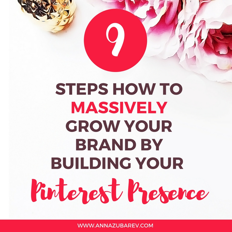9 Steps How to Massively Grow Your Brand by Building your Pinterest Presence